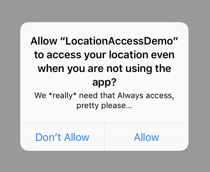 "Allow ""LocationAccessDemo"" to access your location even when you are not using the app? - Don't Allow / Allow"