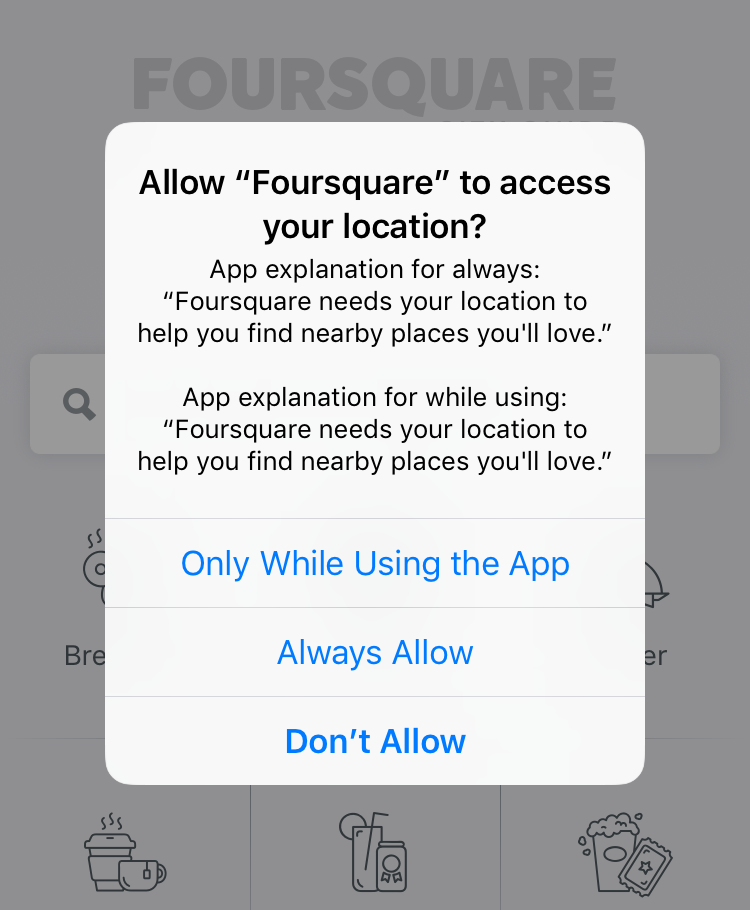 "Allow ""Foursquare"" to access your location? - Only While Using the App / Always Allow / Don't Allow"